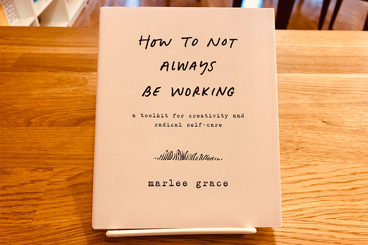How to Not Always Be Working: NY Times featured artist Marlee Grace is having a book signing