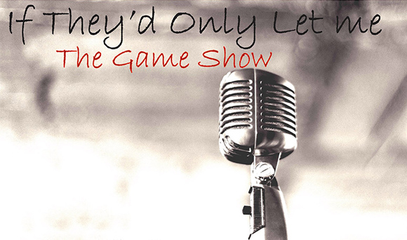 If They'd Only Let Me: A theatrical game show without the theater